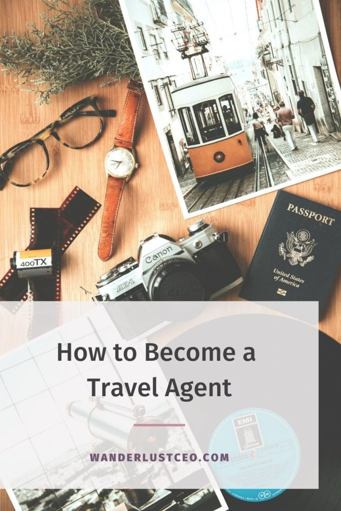 How to Become a Travel Agent | Wanderlust CEO