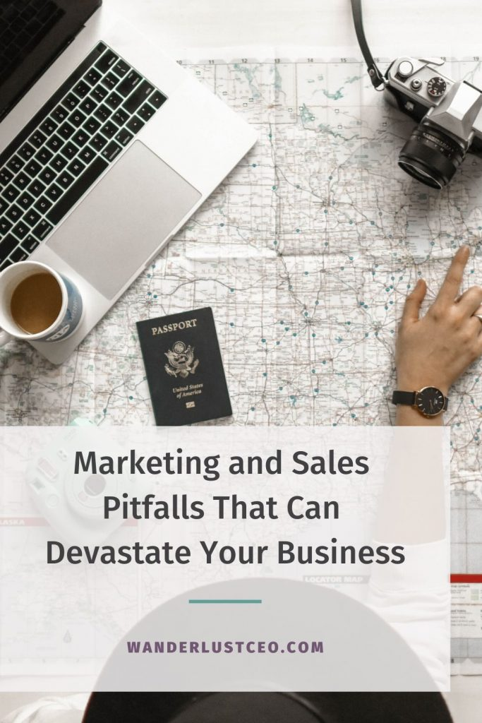 Marketing and Sales Pitfalls That Can Devastate Your Business | Wanderlust CEO