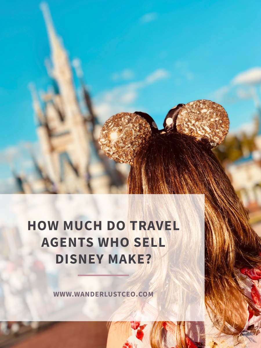 How Much Do Travel Agents Who Sell Disney Make? | Wanderlust CEO | Cyndi Williams