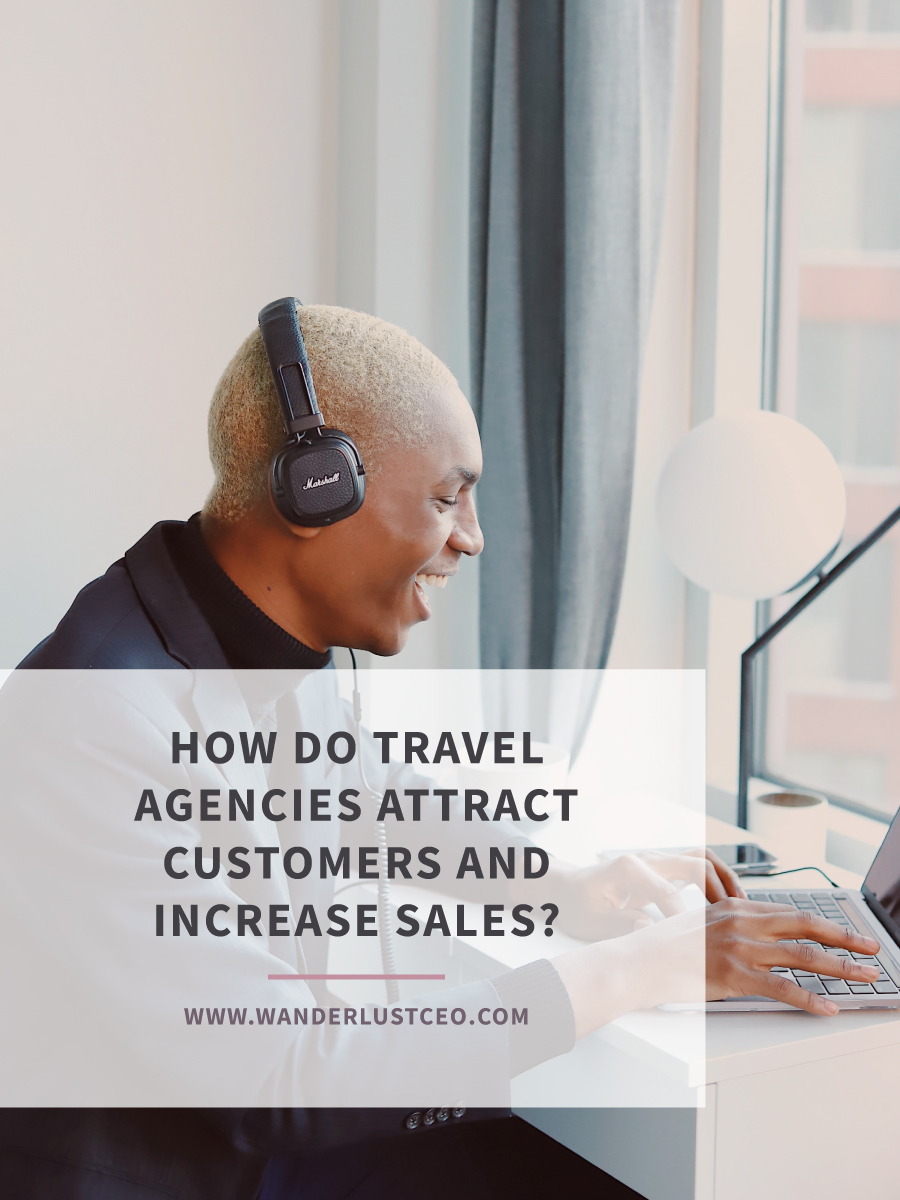 How Do Travel Agencies Attract Customers and Increase Sales?  | Wanderlust CEO