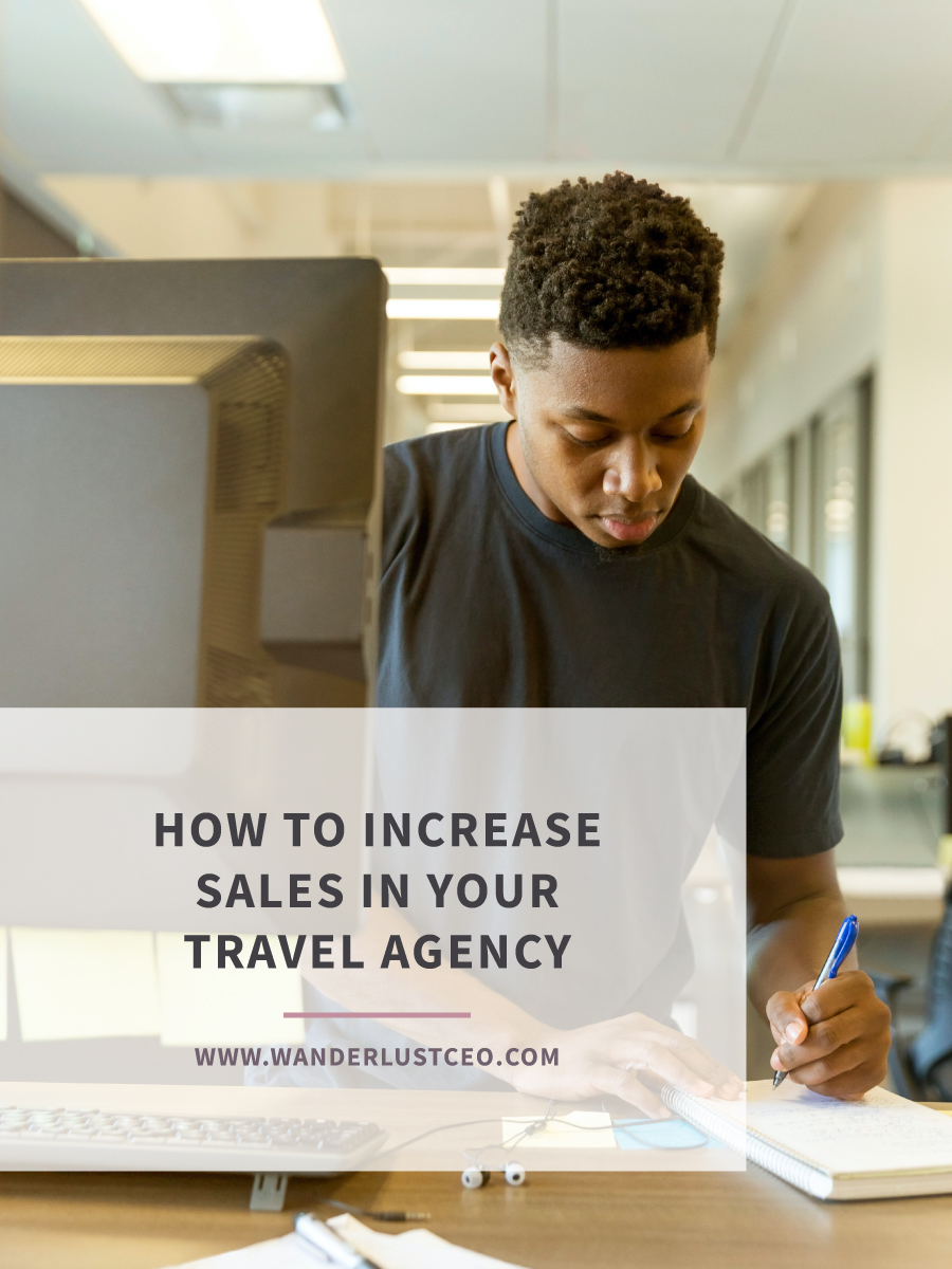 How to Increase Sales in Your Travel Agency | Wanderlust CEO