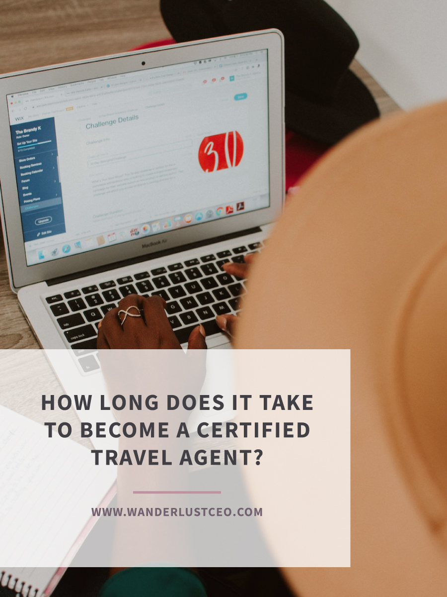 How Long Does It Take To Become A Certified Travel Agent? | Wanderlust CEO