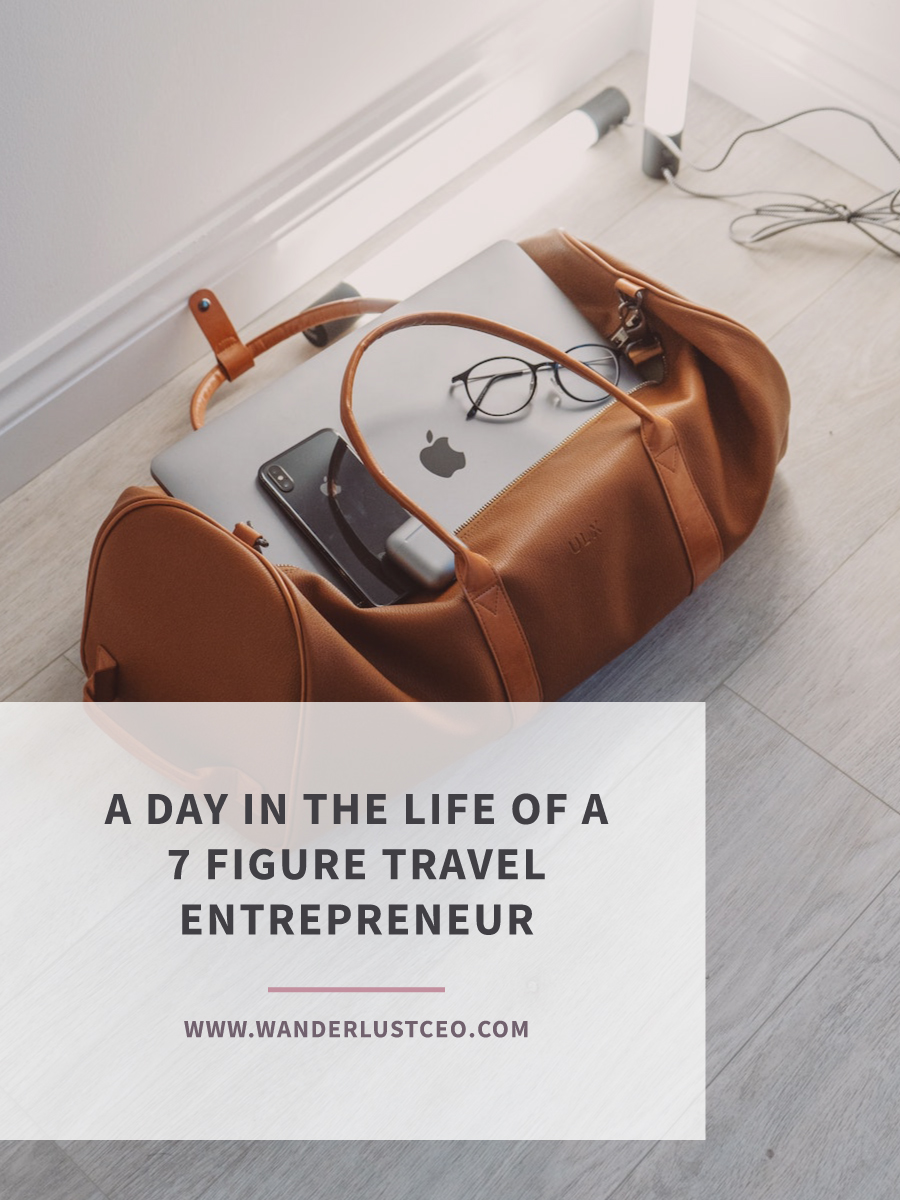 A Day In The Life Of A 7 Figure Travel Entrepreneur