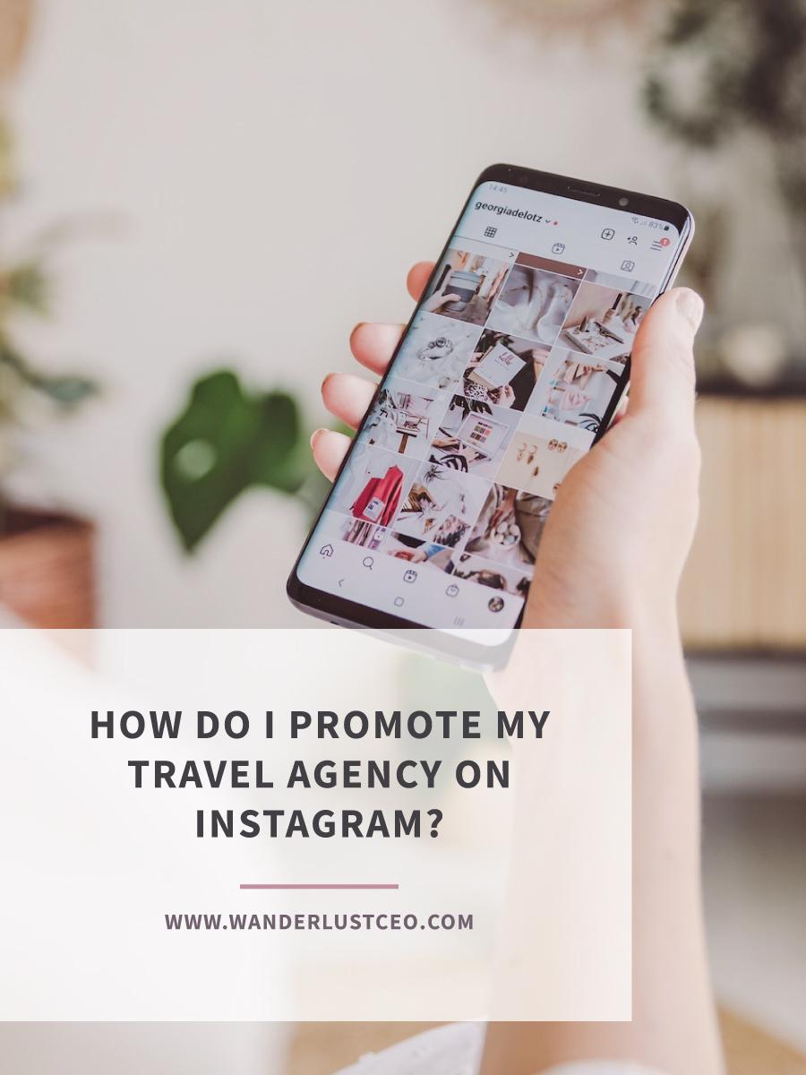 How Do I Promote My Travel Agency On Instagram?