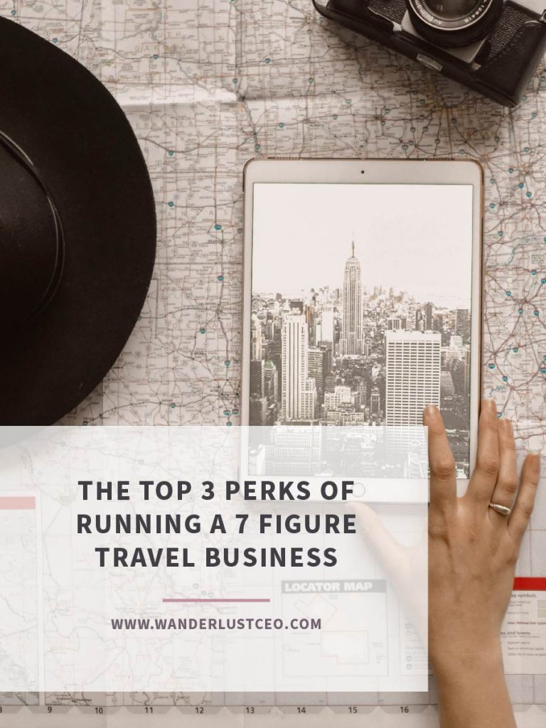 The Top 3 Perks Of Running A 7 Figure Travel Business