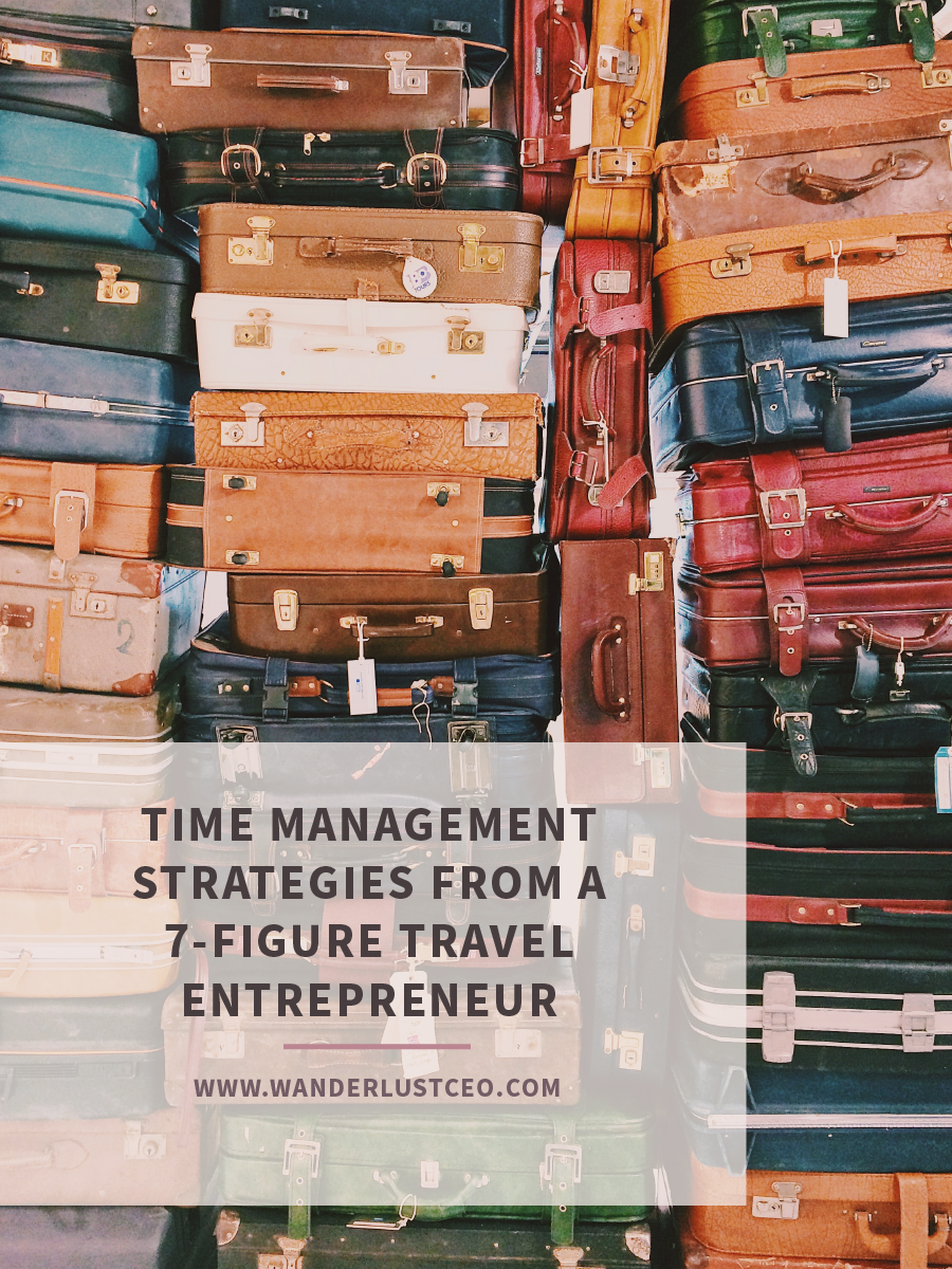Time Management Strategies from a 7-figure Travel Entrepreneur