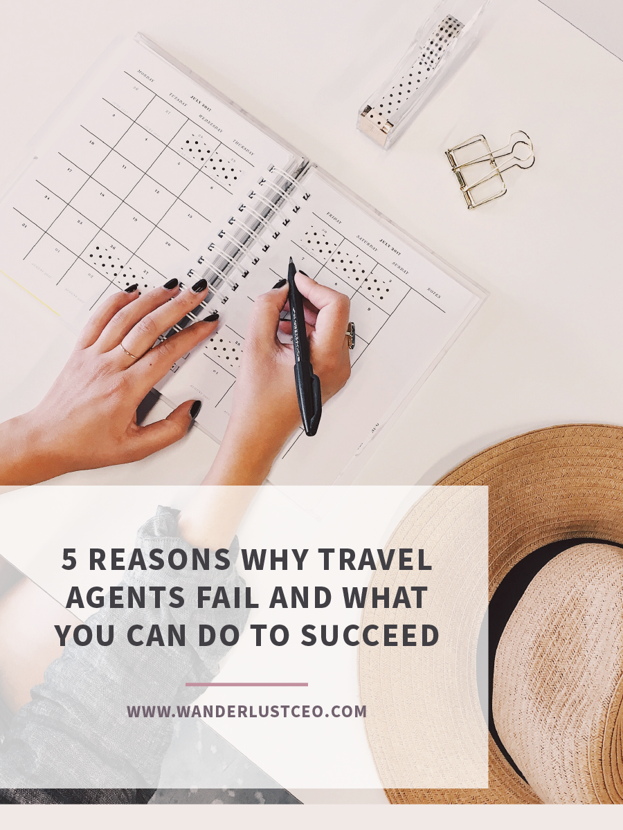 5 Reasons Why Travel Agents Fail and What You Can Do to Succeed