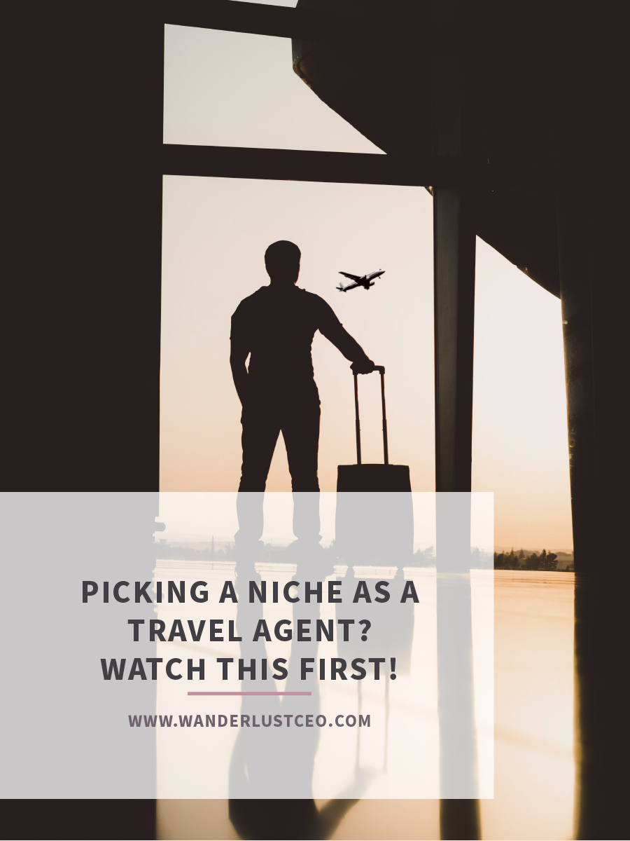 Picking a Niche as a Travel Agent? Watch This First!