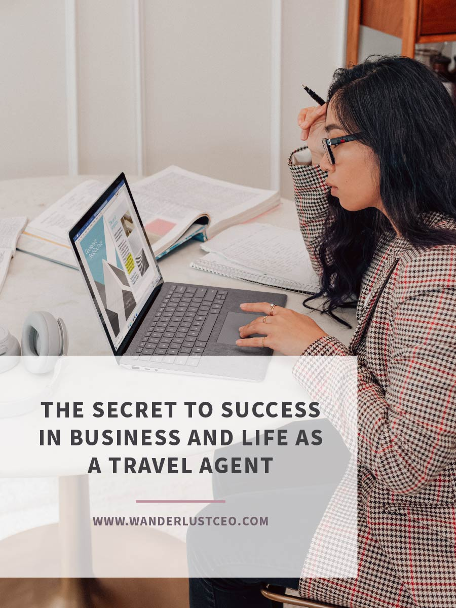 The Secret To Success In Business And Life As A Travel Agent